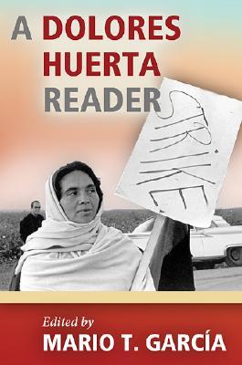 A Dolores Huerta Reader By Garcia, Mario T. (EDT)