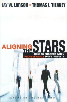 Aligning the Stars By Lorsch, Jay William/ Tierney, Thomas J.